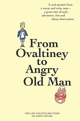 From Ovaltiney to Angry Old Man: The Life and Times of John Taylor, Taylor, John