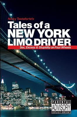 Tales of a New York Limo Driver: Sex, Excess and Stupidity on Four Wheels, Testaforte, Nicky