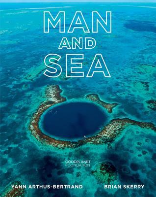 Man and Sea, Arthus-Bertrand, Yann; Skerry, Brian