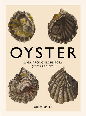 Image for Oyster: A Gastronomic History (with Recipes)