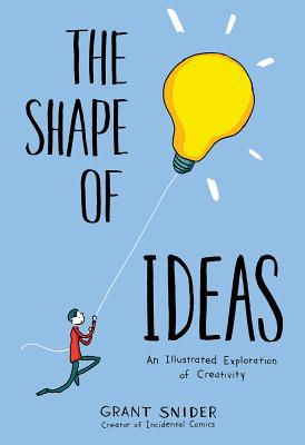 The Shape of Ideas: An Illustrated Exploration of Creativity, Grant Snider