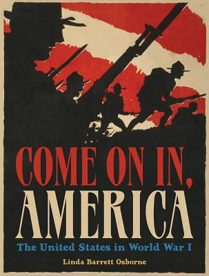 Come On In, America: The United States in World War I, Linda Barrett Osborne