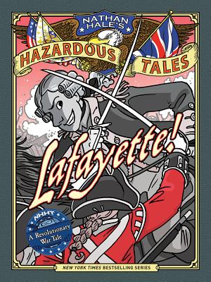 Image for LAFAYETTE!: A REVOLUTIONARY WAR TALE (NATHAN HALE'S HAZARDOUS TALES, NO 8)