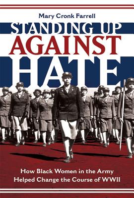 Image for STANDING UP AGAINST HATE: HOW BLACK WOMEN IN THE ARMY HELPED CHANGE THE COURSE OF WWII