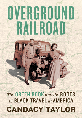 Image for OVERGROUND RAILROAD: THE GREEN BOOK AND THE ROOTS OF BLACK TRAVEL IN AMERICA