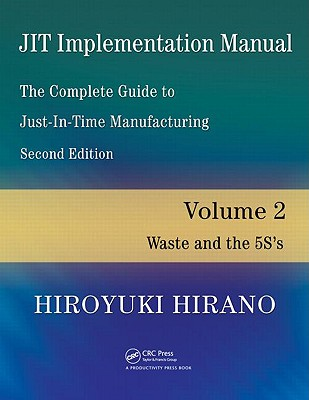 JIT Implementation Manual -- The Complete Guide to Just-In-Time Manufacturing: Volume 2 -- Waste and the 5S's, Hirano, Hiroyuki