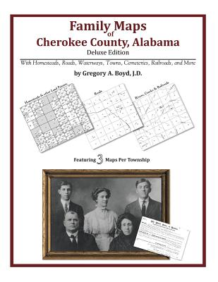 Family Maps of Cherokee County, Alabama, Deluxe Edition, Boyd J.D., Gregory A