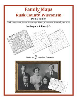 Family Maps of Rusk County, Wisconsin, Deluxe Edition, Boyd J.D., Gregory A.