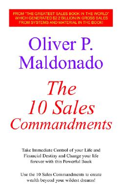 The 10 Sales Commandments: Take Immediate Control of Your Life and Financial Destiny and Change Your Life Forever with This Powerful Book, Maldonado, Oliver P.