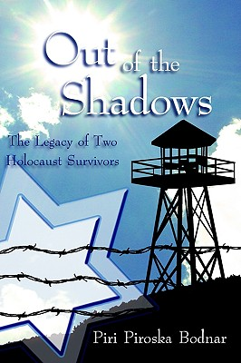 Out of the Shadows: The Legacy of Two Holocaust Survivors, Bodnar, Piri