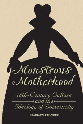 Image for Monstrous Motherhood: Eighteenth-Century Culture and the Ideology of Domesticity