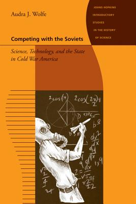 Image for Competing with the Soviets: Science, Technology, and the State in Cold War America (Johns Hopkins Introductory Studies in the History of Science)