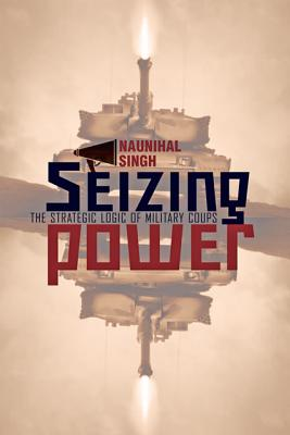 Image for Seizing Power: The Strategic Logic of Military Coups