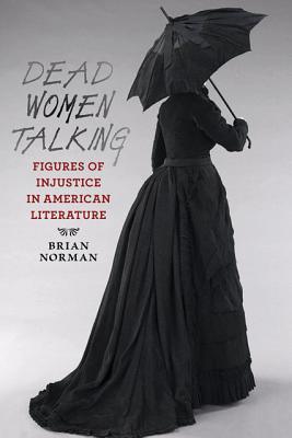 Image for Dead Women Talking: Figures of Injustice in American Literature
