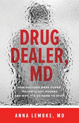 Image for Drug Dealer, MD: How Doctors Were Duped, Patients Got Hooked, and Why It's So Hard to Stop