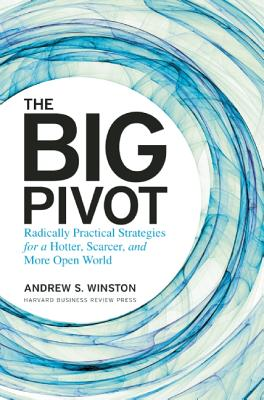 Image for The Big Pivot: Radically Practical Strategies for a Hotter, Scarcer, and More Open World