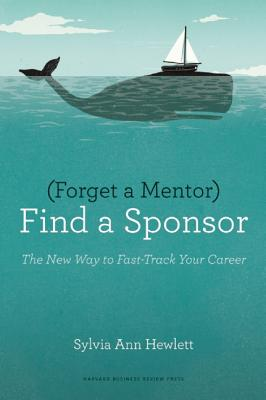 Forget A Mentor, Find A Sponsor, Ann, Hewlett Sylvia
