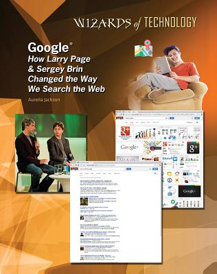 Image for Google: How Larry Page & Sergey Brin Changed the Way We Search the Web (Wizards of Technology)