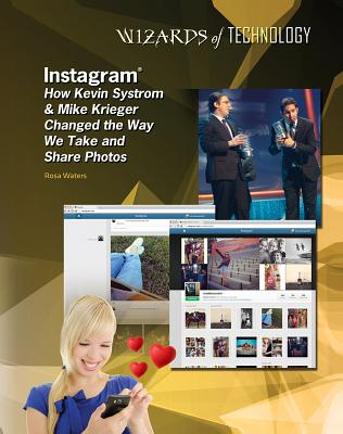 Image for Instagram: How Kevin Systrom & Mike Krieger Changed the Way We Take and Share Photos (Wizards of Technology)