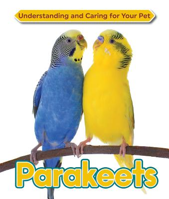 Image for Parakeets (Understanding and Caring for Your Pet)