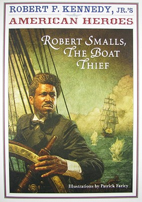 Image for Robert Smalls: The Boat Thief (American Heroes)
