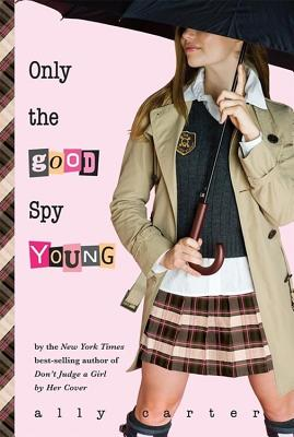 Only the Good Spy Young (Gallagher Girls), Ally Carter