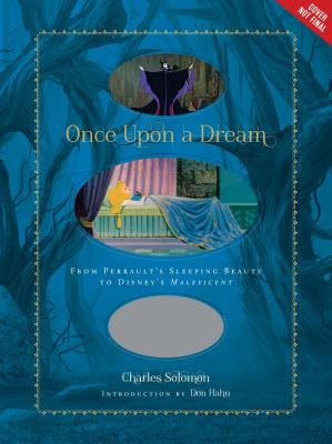Once Upon a Dream: From Perrault's Sleeping Beauty to Disney's Maleficent (Disney Editions Deluxe (Film)), Charles Solomon