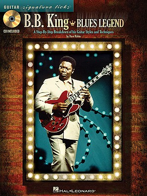Image for B.B. King - Blues Legend: A Step-by-Step Breakdown of His Guitar Styles and Techniques (Guitar Signature Licks)