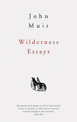 Wilderness Essays by John Muir, John Muir