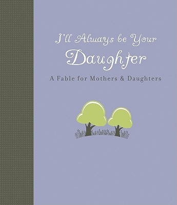 I'll Always Be Your Daughter: A Fable for Mothers & Daughters, Pearson, Carol Lynn