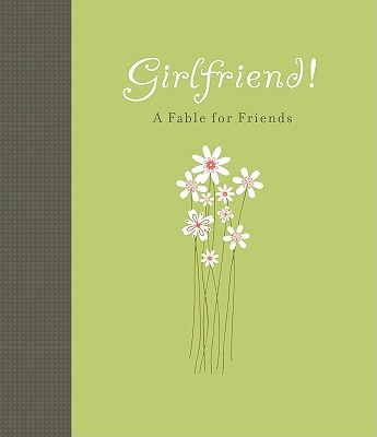 Image for Girlfriend!: A Fable for Friends