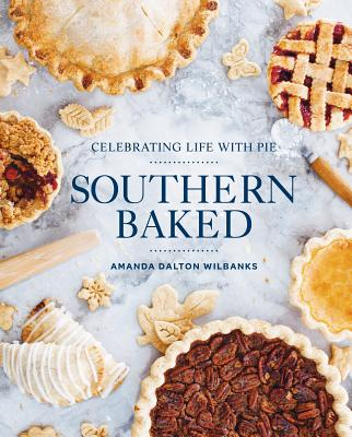 Image for Southern Baked: Celebrating Life with Pie