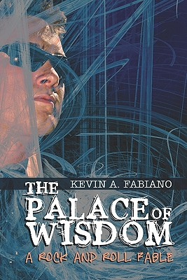 The Palace of Wisdom: A Rock and Roll Fable, Fabiano, Kevin A.