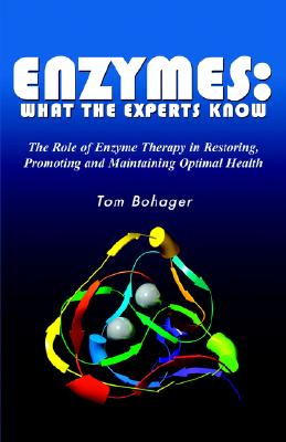 Enzymes: What the Experts Know, Tom Bohager