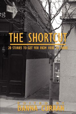 The Shortcut: 20 Stories to Get You from Here to There, Curran, Danna [editor]
