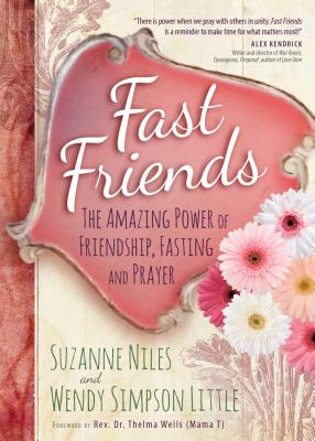 Fast Friends: The Amazing Power of Friendship, Fasting, and Prayer, Niles, Suzanne; Simpson Little, Wendy