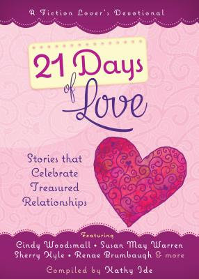 Image for 21 Days of Love: Stories That Celebrate Treasured Relationships (A Fiction Lover's Devotional)