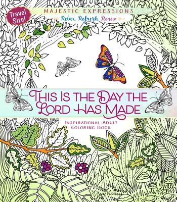 Image for This Is the Day the Lord Has Made: Inspirational Adult Coloring Book (Travel Size) (Majestic Expressions)