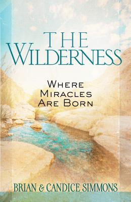 Image for The Wilderness: Where Miracles Are Born