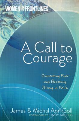 Image for A Call to Courage: Overcoming Fear and Becoming Strong in Faith (Women On The Frontlines)