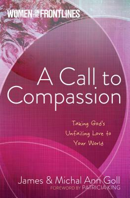 Image for A Call to Compassion: Taking Gods Unfailing Love to Your World (Women On The Frontlines)