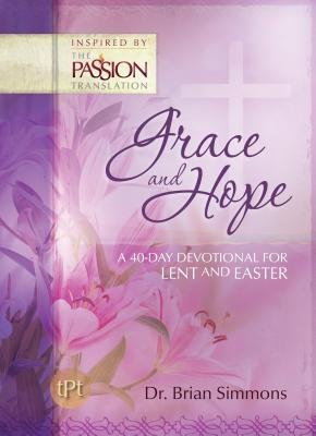 Image for Grace and Hope: A 40-Day Devotional for Lent and Easter (The Passion Translation)