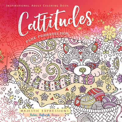 Image for Cattitudes: Pure Purrfection Inspirational Adult Coloring Book (Majestic Expressions)