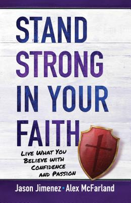 Image for Stand Strong in Your Faith: Live What You Believe with Confidence and Passion