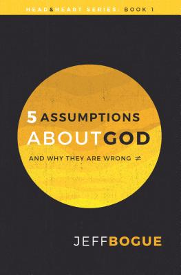 Image for Five Assumptions about God and Why They Are Wrong