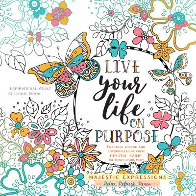 Image for Live Your Life on Purpose: Inspirational Adult Coloring Book (Majestic Expressions)