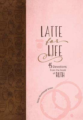 Image for Latte for Life: 45 Devotions from the Book of Ruth