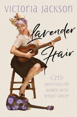 Image for Lavender Hair: 21 Uplifting Devotions for Women with Breast Cancer