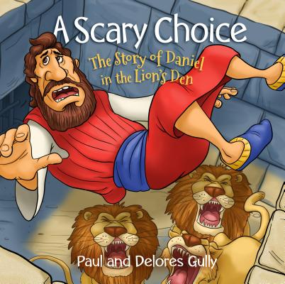 Image for A Scary Choice: The Story of Daniel in the Lion's Den