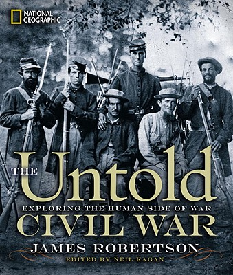 The Untold Civil War: Exploring the Human Side of War, James Robertson